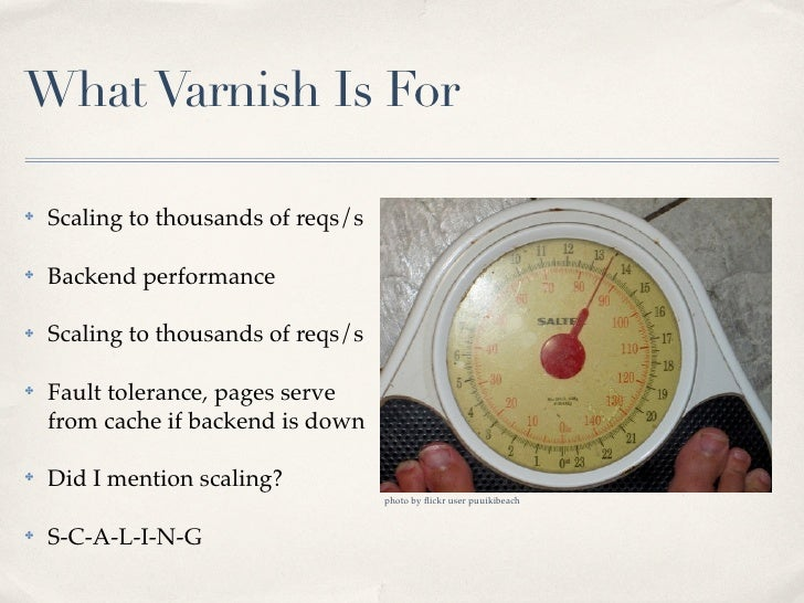 What Varnish Is For✤   Scaling to thousands of reqs/s✤   Backend performance✤   Scaling to thousands of reqs/s✤   Fault to...