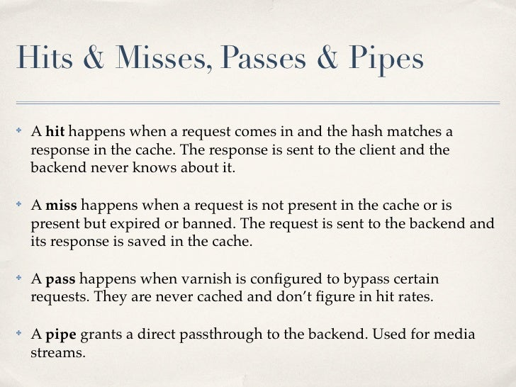Hits & Misses, Passes & Pipes✤   A hit happens when a request comes in and the hash matches a    response in the cache. Th...