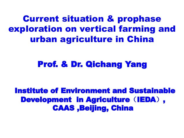 Current situation & prophase exploration on vertical farming and urban agriculture in China 	   	   	   	    	   	   	   P...