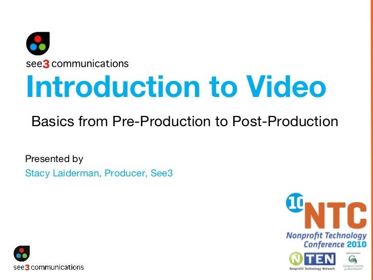 Presented by   Stacy Laiderman, Producer, See3 Basics from Pre-Production to Post-Production Introduction to Video