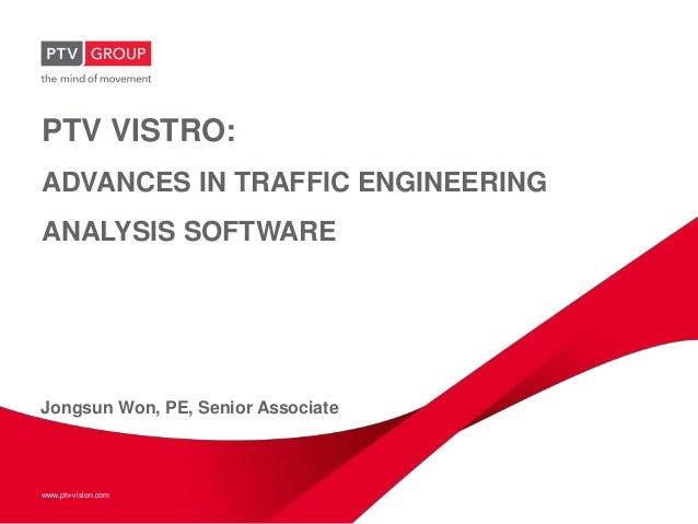 www.ptv-vision.comPTV VISTRO:ADVANCES IN TRAFFIC ENGINEERINGANALYSIS SOFTWAREJongsun Won, PE, Senior Associate