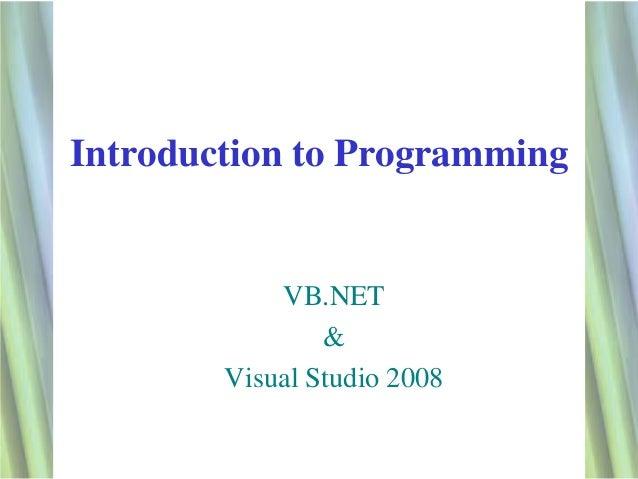 Introduction to Programming            VB.NET                &        Visual Studio 2008                              1