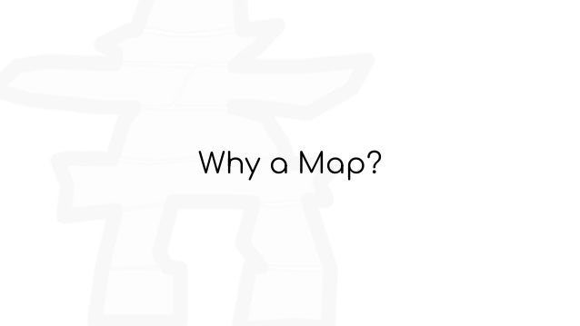 Why a Map?