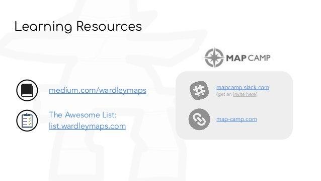 Learning Resources The Awesome List: list.wardleymaps.com medium.com/wardleymaps mapcamp.slack.com (get an invite here) ma...