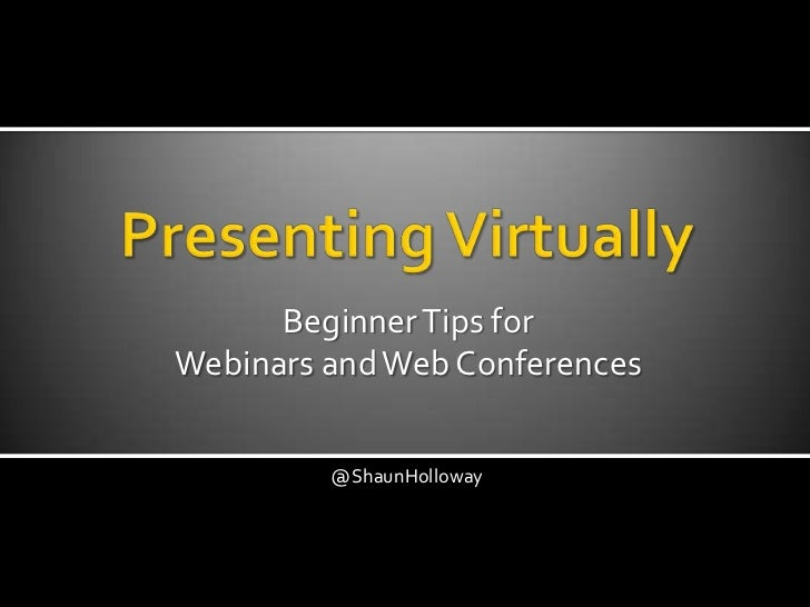 Beginner Tips forWebinars and Web Conferences         @ShaunHolloway