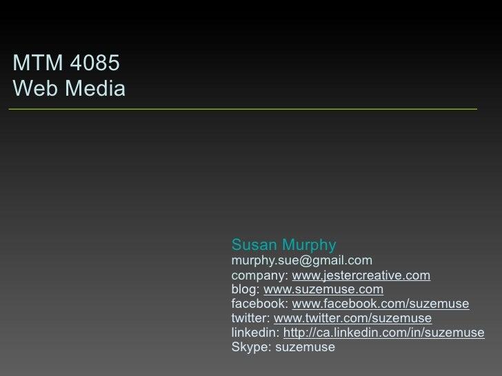MTM 4085 Web Media                 Susan Murphy             murphy.sue@gmail.com             company: www.jestercreative.c...