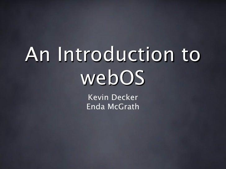 An Introduction to       webOS       Kevin Decker       Enda McGrath