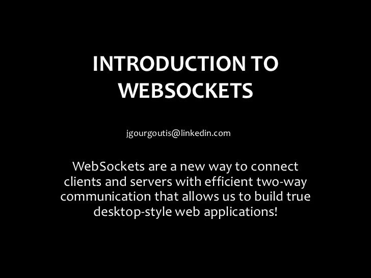 INTRODUCTION TO       WEBSOCKETS           jgourgoutis@linkedin.com   WebSockets are a new way to connect clients and serv...