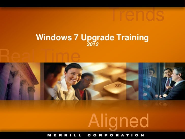 Trends    Windows 7 Upgrade Training               2012Real Time               Aligned