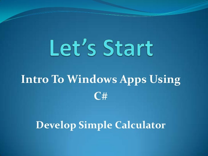 Let's Start<br />Intro To Windows Apps Using<br />C#<br />Develop Simple Calculator<br />