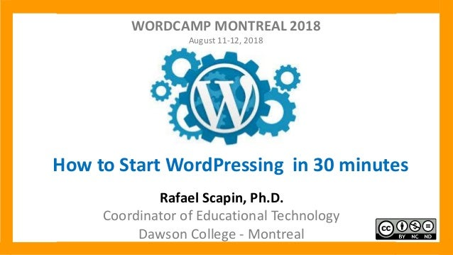 How to Start WordPressing in 30 minutes Rafael Scapin, Ph.D. Coordinator of Educational Technology Dawson College - Montre...