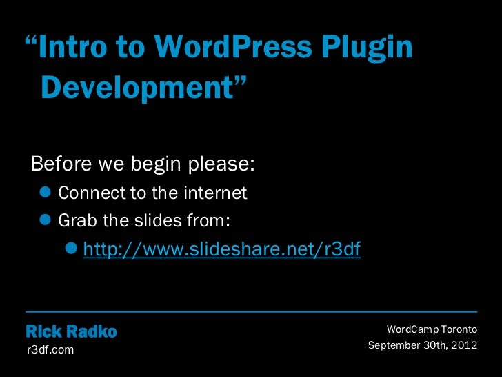 """""""Intro to WordPress Plugin Development""""Before we begin please:  Connect to the internet  Grab the slides from:       ht..."""