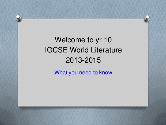Welcome to yr 10 IGCSE World Literature 2013-2015 What you need to know