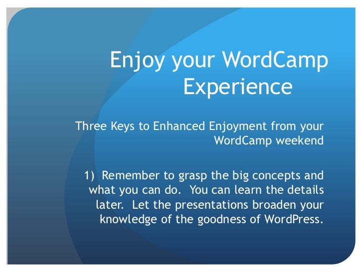 Enjoy your WordCamp            ExperienceThree Keys to Enhanced Enjoyment from your                        WordCamp weeken...