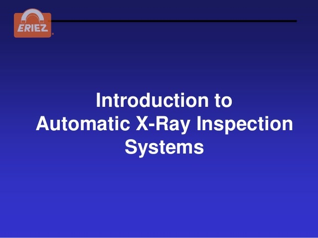 ®     Introduction toAutomatic X-Ray Inspection         Systems