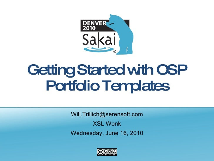 Getting Started with OSP Portfolio Templates <ul><li>[email_address] </li></ul><ul><li>XSL Wonk </li></ul><ul><li>Wednesda...