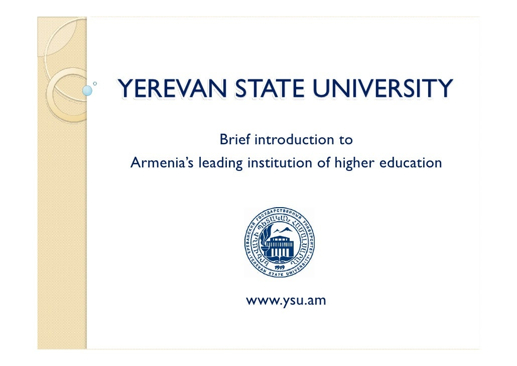 YEREVAN STATE UNIVERSITY              Brief introduction to Armenia's leading institution of higher education             ...