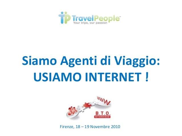 Si A ti di Vi iSiamo Agenti di Viaggio: USIAMO INTERNET !USIAMO INTERNET ! Firenze, 18 – 19 Novembre 2010