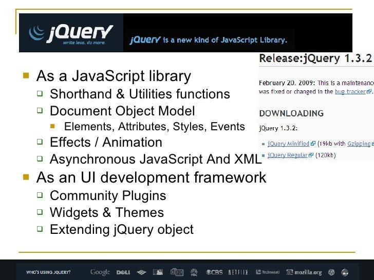 <ul><li>As a JavaScript library </li></ul><ul><ul><li>Shorthand & Utilities functions </li></ul></ul><ul><ul><li>Document ...