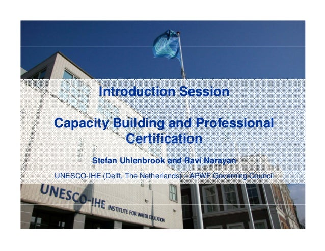 Introduction SessionCapacity Building and ProfessionalCertificationCertificationStefan Uhlenbrook and Ravi NarayanSCO ( f ...