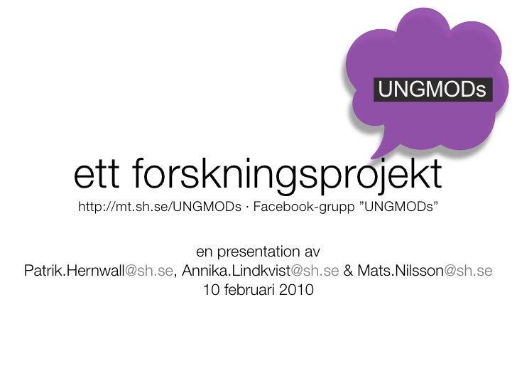 "UNGMODs          ett forskningsprojekt        http://mt.sh.se/UNGMODs · Facebook-grupp ""UNGMODs""                          ..."