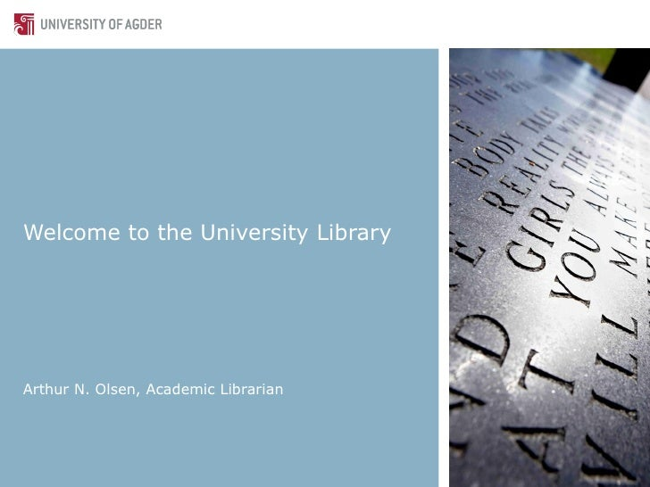 Welcome to the University Library Arthur N. Olsen, Academic Librarian