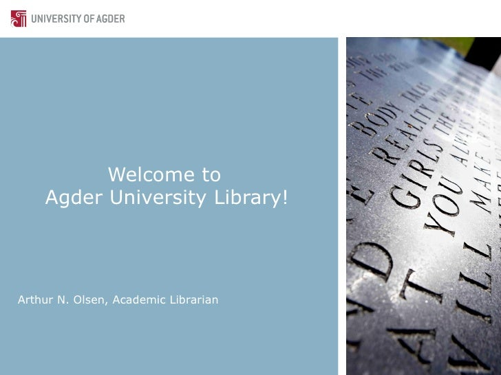 Welcome to   Agder University Library! Arthur N. Olsen, Academic Librarian