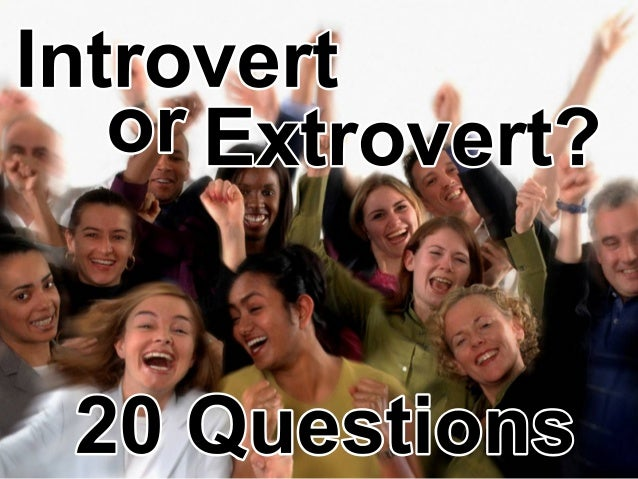 Introvert or 20Questions Extrovert?