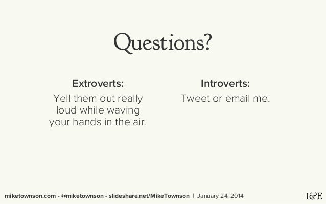 essay on i am an extrovert I'd rather write 5 research papers first 8 people describe you never, i am a very talkative person are you an extrovert or introvert you got: extrovert.