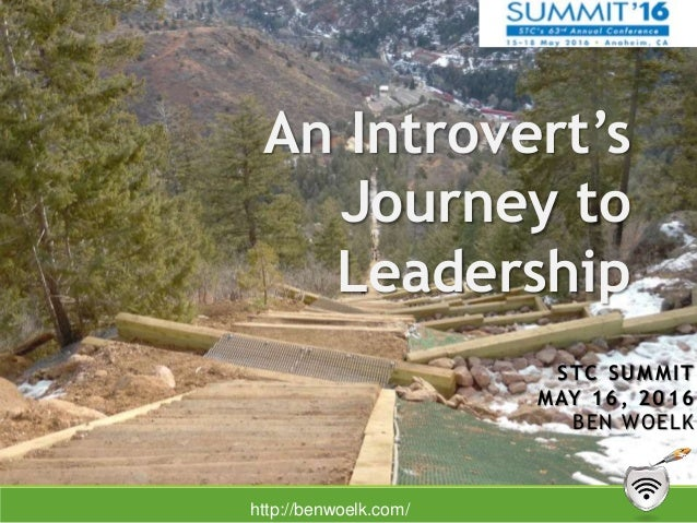 An Introvert's Journey to Leadership STC SUMMIT MAY 16, 2016 BEN WOELK http://benwoelk.com/