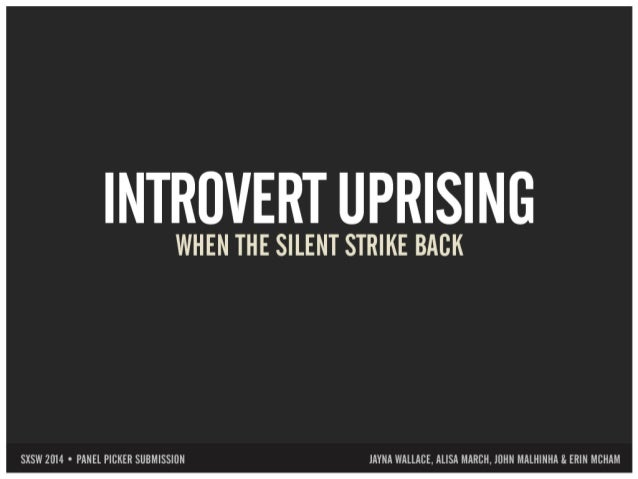 Introvert Uprising: When The Silent Strike Back (SXSW Panel Picker Submission)