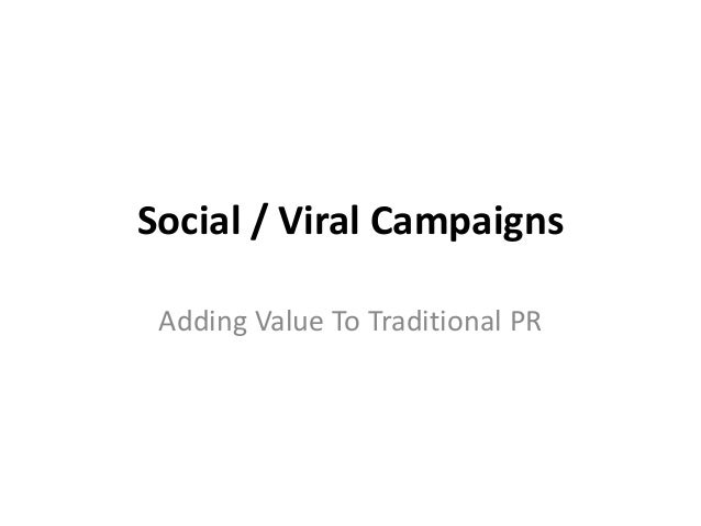 Social / Viral Campaigns Adding Value To Traditional PR