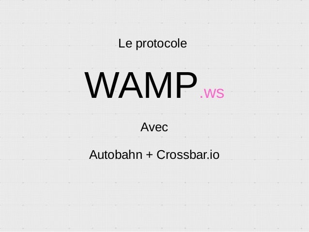 Le protocole WAMP.ws Avec Autobahn + Crossbar.io
