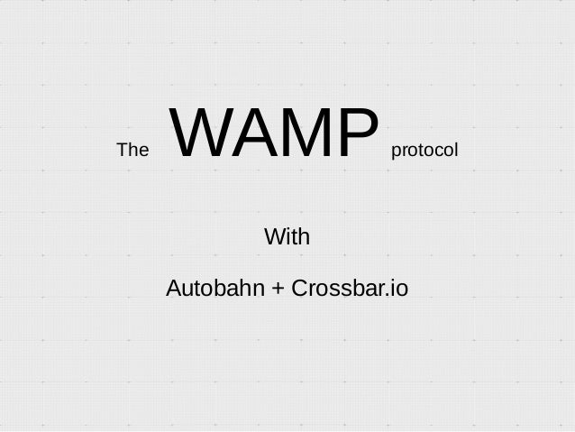 The WAMPprotocol With Autobahn + Crossbar.io