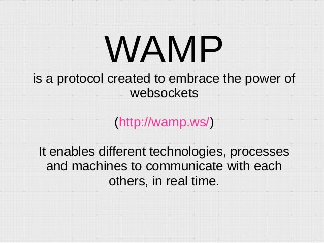 Introduction to WAMP, a protocol enabling PUB/SUB and RPC over Websocket Slide 3