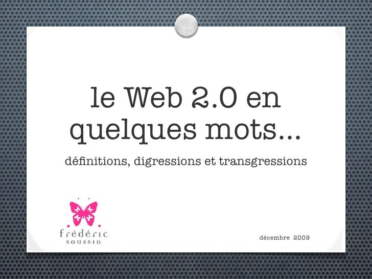 le Web 2.0 en quelques mots... définitions, digressions et transgressions                                     décembre 2009