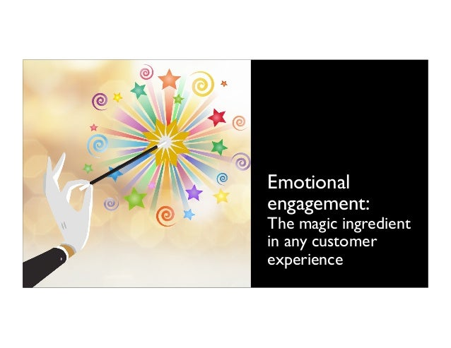 Emotional engagement: The magic ingredient in any customer experience