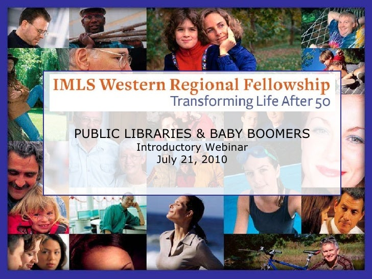 PUBLIC LIBRARIES & BABY BOOMERS Introductory Webinar July 21, 2010