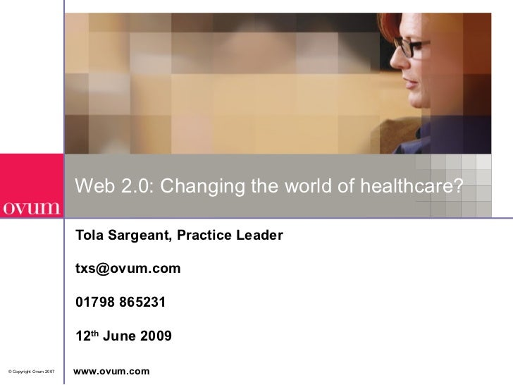 Web 2.0: Changing the world of healthcare? Tola Sargeant, Practice Leader [email_address] 01798 865231 12 th  June 2009