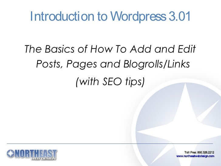 Introduction to Wordpress 3.01The Basics of How To Add and Edit  Posts, Pages and Blogrolls/Links          (with SEO tips)...