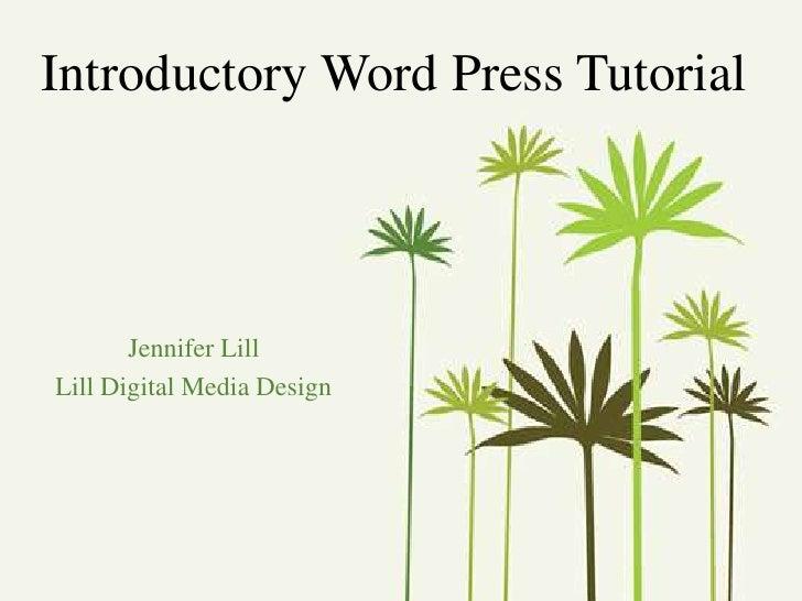 Introductory Word Press Tutorial<br />Jennifer Lill<br />Lill Digital Media Design<br />