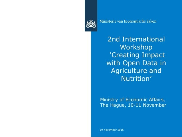 19 november 2015 2nd International Workshop 'Creating Impact with Open Data in Agriculture and Nutrition' Ministry of Econ...