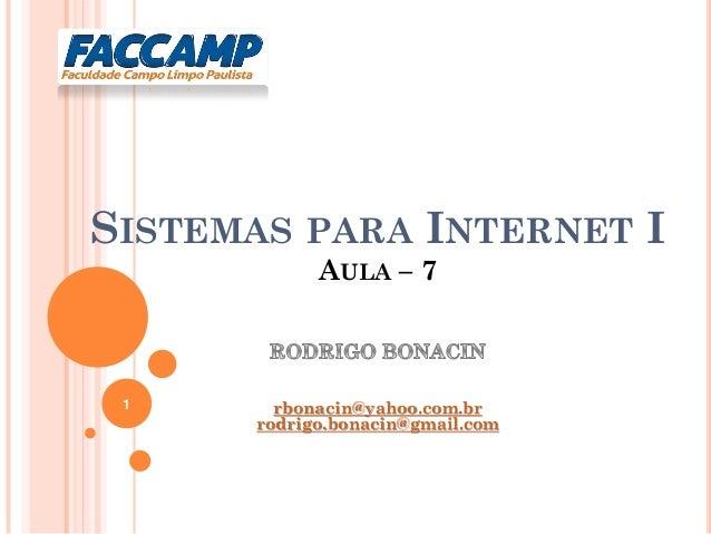 SISTEMAS PARA INTERNET I AULA – 7 rbonacin@yahoo.com.br rodrigo.bonacin@gmail.com 1