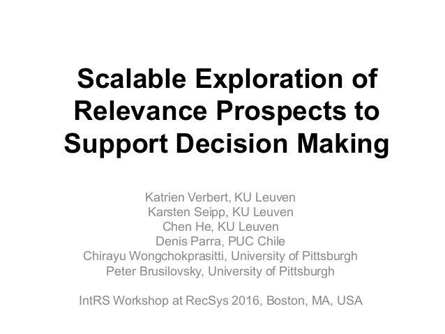Scalable Exploration of Relevance Prospects to Support Decision Making Katrien Verbert, KU Leuven Karsten Seipp, KU Leuven...