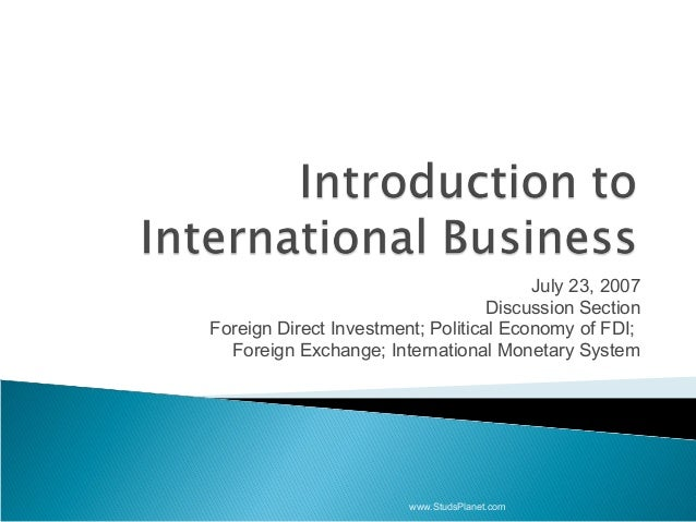 July 23, 2007 Discussion Section Foreign Direct Investment; Political Economy of FDI; Foreign Exchange; International Mone...