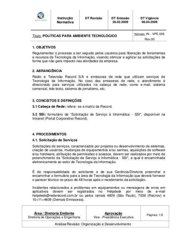 Instrução  Normativa  DT Revisão DT Emissão  26.02.2009  DT Vigência  06.04.2009  Titulo: POLÍTICAS PARA AMBIENTE TECNOLÓG...