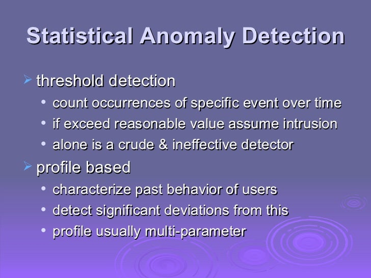 Statistical Anomaly Detection <ul><li>threshold detection </li></ul><ul><ul><li>count occurrences of specific event over t...