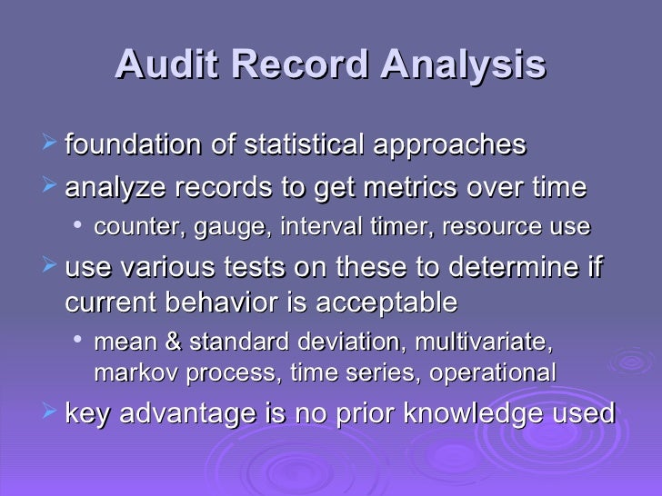 Audit Record Analysis <ul><li>foundation of statistical approaches </li></ul><ul><li>analyze records to get metrics over t...