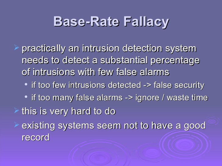 Base-Rate Fallacy <ul><li>practically an intrusion detection system needs to detect a substantial percentage of intrusions...