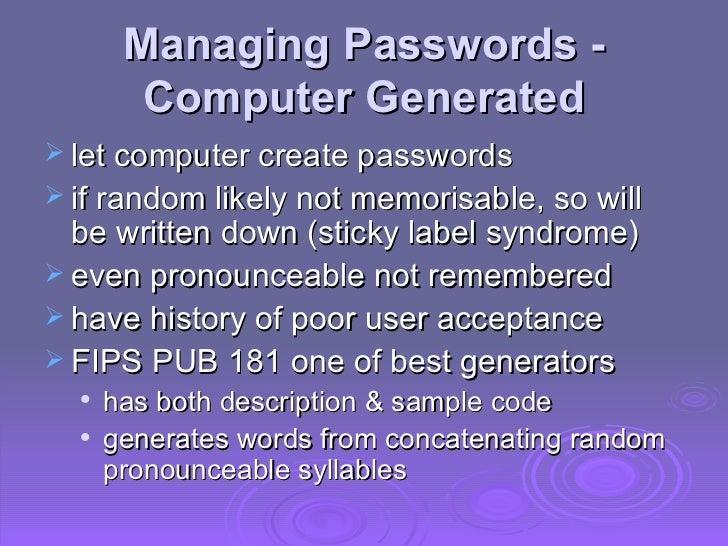 Managing Passwords - Computer Generated <ul><li>let computer create passwords </li></ul><ul><li>if random likely not memor...